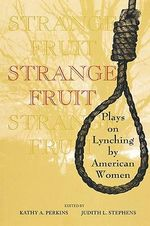 Strange Fruit : Plays on Lynching by American Women