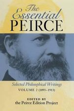 Essential Peirce: (1893-1913) v. 2 : Selected Philosophical Writings - Charles S. Peirce