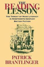 The Reading Lesson : The Threat of Mass Literacy in Nineteenth-Century British Fiction - Patrick Brantlinger