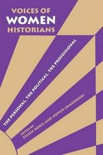 Voices of Women Historians : The Personal, the Political, the Professional - Eileen Boris