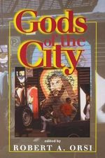 Gods of the City : Religion and the American Urban Landscape - Robert A. Orsi