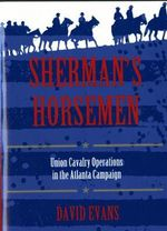 Sherman's Horsemen : Union Cavalry Operations in the Atlanta Campaign - David Evans