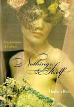 Nothing in Itself : Complexions of Fashion - Herbert Blau
