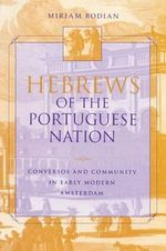 Hebrews of the Portuguese Nation : Conversos and Community in Early Modern Amsterdam - Miriam Bodian