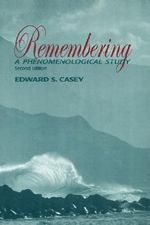 Remembering : A Phenomenological Study - Edward Casey