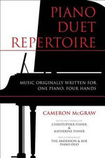 Piano Duet Repertoire : Music Originally Written for One Piano, Four Hands - Cameron McGraw