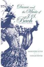 Dance and the Music of J. S. Bach : Music: Scholarship & Performance S. - Meredith Little