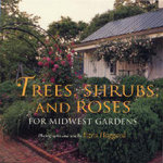 Trees, Shrubs, and Roses for Midwest Gardens - Ezra Haggard