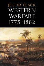 Western Warfare, 1775-1882 - Jeremy Black