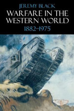 Warfare in the Western World, 1882-1975 - Jeremy Black