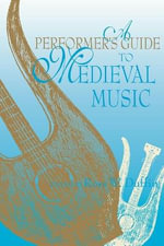 A Performer's Guide to Medieval Music : Early Music America: Performer's Guides to Early Music
