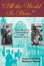 All the World is Here! : The Black Presence at White City - Christopher Robert Reed