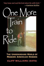 One More Train to Ride : The Underground World of Modern American Hoboes - Clifford Williams
