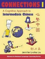 Connections I : A Cognitive Approach to Intermediate Chinese - Jennifer Li-chia Liu