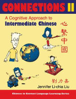 Connections II : A Cognitive Approach to Intermediate Chinese - Jennifer Li-chia Liu
