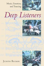 Deep Listeners : Music, Emotion, and Trancing - Judith Becker