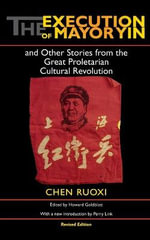 The Execution of Mayor Yin : and Other Stories from the Great Proletarian Cultural Revolution - Chen Ruoxi