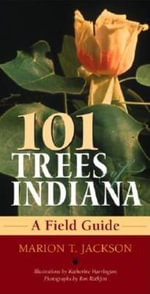 101 Trees of Indiana : A Field Guide - Marion T. Jackson