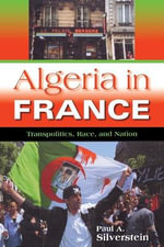 Algeria in France : Transpolitics, Race, and Nation - Paul A. Silverstein