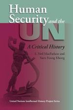 Human Security and the UN : A Critical History - S.Neil MacFarlane