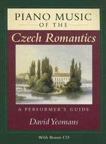Piano Music of the Czech Romantics : A Performer's Guide - David Yeomans