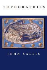 Topographies : Studies in Continental Thought - John Sallis
