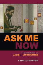 Ask Me Now : Conversations on Jazz and Literature
