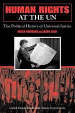 Human Rights at the UN : The Political History of Universal Justice - Roger Normand