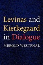 Levinas and Kierkegaard in Dialogue : Indiana Series in the Philosophy of Religion - Merold Westphal
