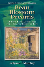 Bean Blossom Dreams : A City Family's Search for a Simple Country Life - Sallyann J. Murphey