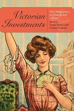 Victorian Investments : New Perspectives on Finance and Culture