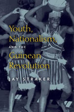 Youth, Nationalism, and the Guinean Revolution : African Systems of Thought - Jay Straker