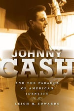 Johnny Cash and the Paradox of American Identity : Profiles in Popular Music (Paperback) - Leigh Edwards