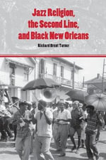 Jazz Religion, the Second Line, and Black New Orleans - Richard Turner