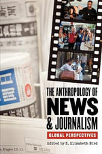 The Anthropology of News and Journalism : Global Perspectives