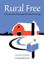 Rural Free : A Farmwife's Almanac of Country Living - Rachel Peden