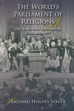 The World's Parliament of Religions : The East/West Encounter, Chicago, 1893 - Richard Seager