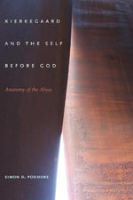 Kierkegaard and the Self Before God : Anatomy of the Abyss - Simon D. Podmore