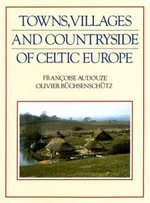 Towns Villages & Countryside of Celtic : From the Beginning of the Second Millennium to the End of the First Century Bc - F AUDOUZE