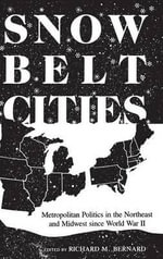 Snowbelt Cities : Metropolitan Politics in the Northeast and Midwest Since World War II - Richard M. Bernard
