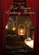 The Historic Fort Wayne Embassy Theatre : Rise, Fall and Resurrection