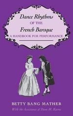 Dance Rhythms of the French Baroque : A Handbook for Performance - Betty Bang Mather