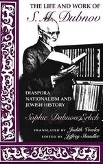 The Life and Work of S.M. Dubnov : Diaspora Nationalism and Jewish History - Sophie Dubnov-Erlich