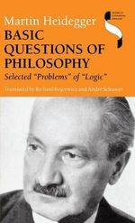 Basic Questions of Philosophy : Selected Problems of Logic - Martin Heidegger