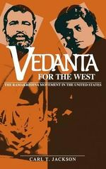 Vedanta for the West : The Ramakrishna Movement in the United States - Carl T. Jackson
