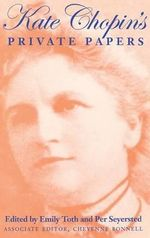 Kate Chopin's Private Papers : Personal Accounts from Diaries, Letters and Postwa...