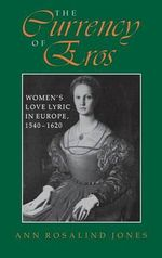 The Currency of Eros : Women's Love Lyric in Europe, 1540-1620 - Ann Rosalind Jones