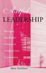Artful Leadership : Managing Stakeholder Problems in Nonprofit Arts Organizations - Mary Tschirhart