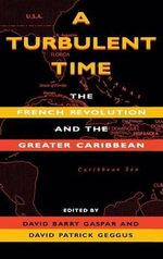 A Turbulent Time : The French Revolution and the Greater Caribbean - David Barry Gaspar