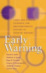 Early Warning : Cases and Ethical Guidance for Presymptomatic Testing in Genetic Diseases - David H. Smith